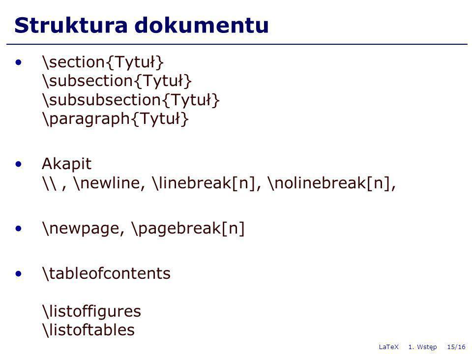 Struktura dokumentu\section{Tytuł} \subsection{Tytuł} \subsubsection{Tytuł} \paragraph{Tytuł} Akapit \\ , \newline, \linebreak[n], \nolinebreak[n],